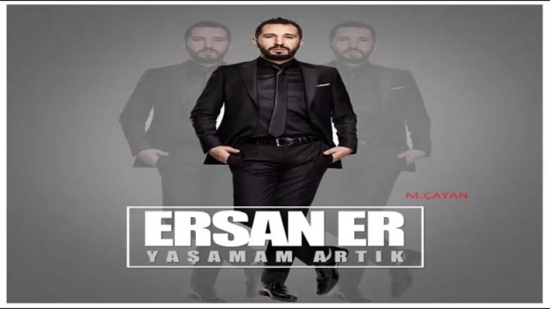 Ersan Er – Yaşamam Artık _2017 скачать с 3gp mp4 mp3 m4a.mp4