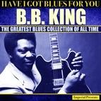 B.B. King альбом B.B.King (Have I Got Blues Got You)