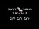 SUICIDE THREAD x ✞ λ₴MѺÐ∆I ✞ - Cry Cry Cry
