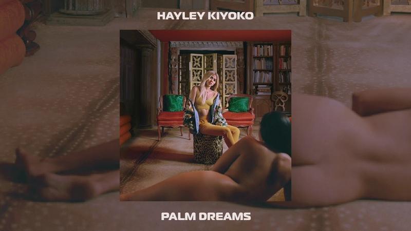 Hayley Kiyoko Palm Dreams Official Audio