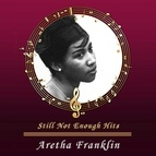 Aretha Franklin альбом Still Not Enough Hits