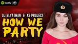 DJ Blyatman &amp XS Project - How We Party (Official Video Clip)