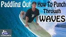 How to Paddle Out On A SurfBoard Punching Through Waves - Learn Surfing