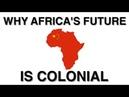 Why Africas Future Is Colonial NEW