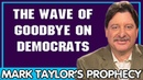 Mark Taylor Update 11 10 2018 THE WAVE OF GOODBYE ON DEMOCRATS