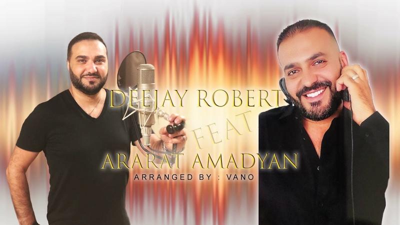 Deejay Robert Feat. Ararat Amadyan - Yeraz (REMIX 2018)