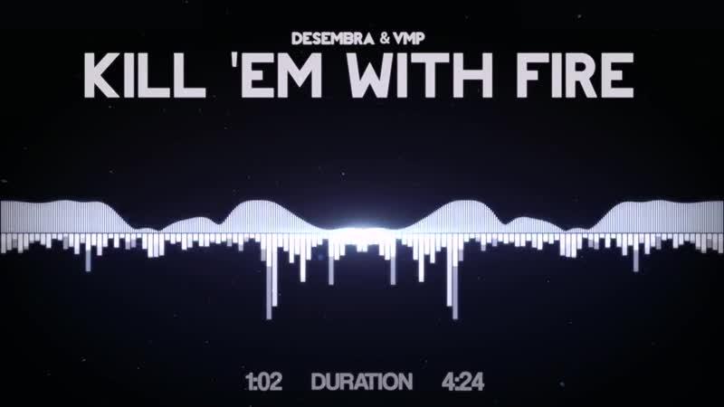 Desembra ft. VMP - Kill em with fire