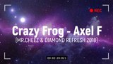 Crazy Frog Axel F (Mr Cheez &amp Diamond Refresh 2018)