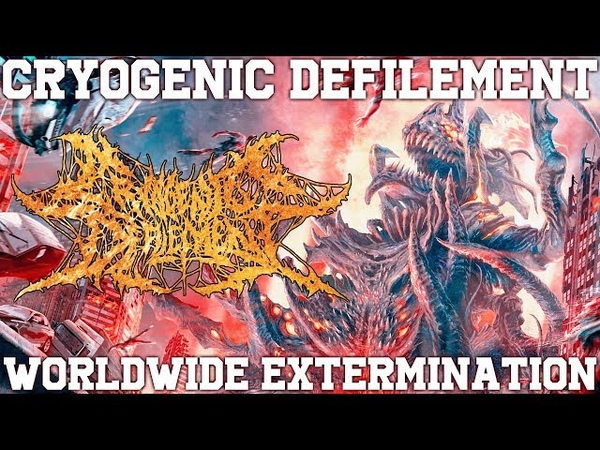 CRYOGENIC DEFILEMENT-WORLDWIDE EXTERMINATION(FT JASON EVANS LUKE GRIFFIN) [SINGLE] (2018) SW EXCL