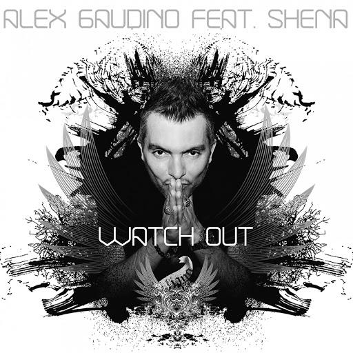 Alex Gaudino альбом Watch Out (feat. Shena)