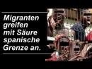 Migranten greifen mit Säure Spanien an. DetlefF. - meta.tagesschau.de/id/137243/ceuta-migranten-ueberwinden-grenzzaun