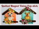 Quilled Pop Stick Magnet Quilling Fridge Magnet Popsicle Sticks Carft