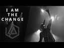 I AM THE CHANGE,TRIBUTE to CHESTER BENNINGTON/LINKIN PARK.