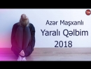 Azer Mashxanli - Yarali Qelbim 2018.mp4