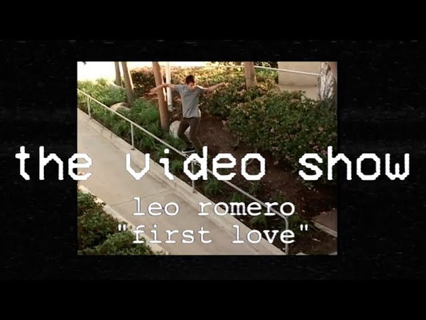 The Video Show | Leo Romero | First Love | TransWorld Skateboarding (Reupload)