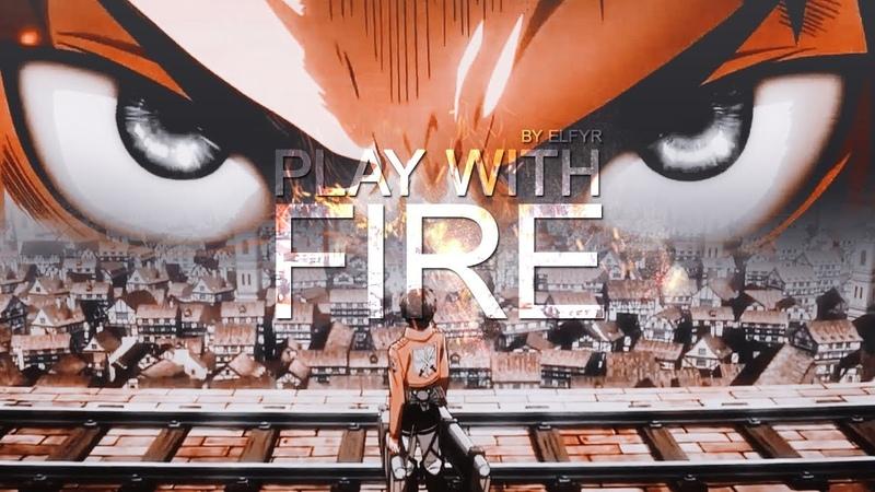 Amv PLAY WITH FIRE shingeki no kyojin