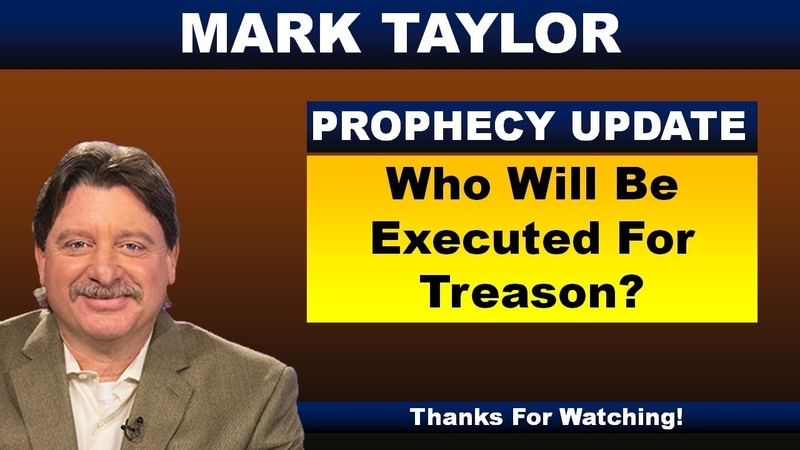 Mark Taylor Prophecy November 03, 2018 – WHO WILL BE EXECUTED FOR TREASON?
