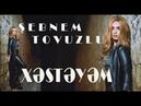 Sebnem Tovuzlu - XESTEYEM (YENİ KLİP)