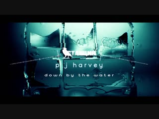 Станция. P J Harvey - Down By The Water