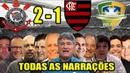 Todas as narrações - Corinthians 2 x 1 Flamengo / Copa do Brasil 2018