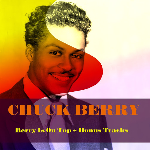 Chuck Berry альбом Chuck Berry: Berry Is On Top (And Bonus Tracks)