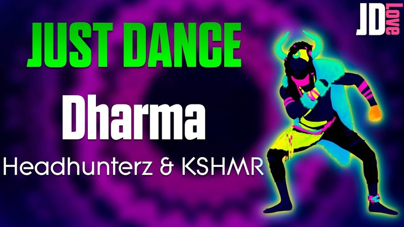 Just Dance - Headhunterz KSHMR - Dharma