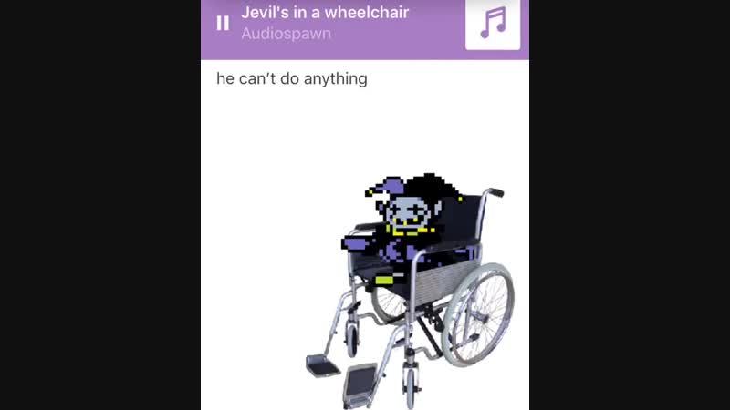 Jevil's in a wheelchair