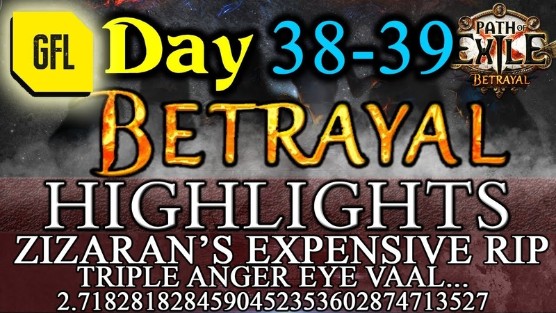 Path of Exile 3.5 BETRAYAL DAY 38-39 Highlights ZIZARANS EXPENSIVE RIP, TRIPLE ANGER EYE VAAL
