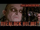 Las Aventuras De Sherlock Holmes. 6x03. Las Gafas Doradas.