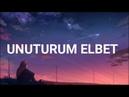 Rafet El Roman - Unuturum Elbet Lyrics/Şarkı Sözleri ft. Derya