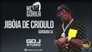 MC GORILA- JIBOIA DE CRIOULO - GDJ STUDIO