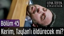 Ufak Tefek Cinayetler 45 Bölüm Final Kerim Taylan'ı Öldürecek mi
