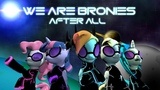 We are bronies after all PMV