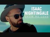 Isaac Nightingale (Вадим Капустин) - Show me love (official video)