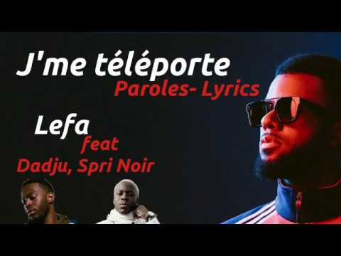 Lefa J'me téléporte Feat Dadju Spri Noir Paroles Lyrics