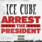 Ice Cube альбом Arrest The President