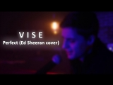 V I S E - Perfect (Ed Sheeran cover)
