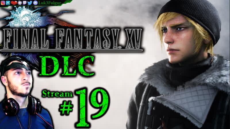 Final Fantasy XV DLC🐉☄️1st Time👑⚔️ All DLC💸PC💻Max✨ 19th Stream🎋