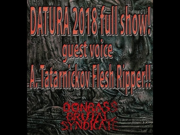 DATURA 2018 full show! guest voice A. Tatarnickov Flesh Ripper!!