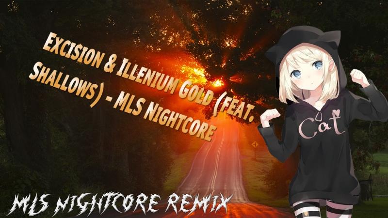 MLS Nightcore Excision Illenium Gold feat Shallows