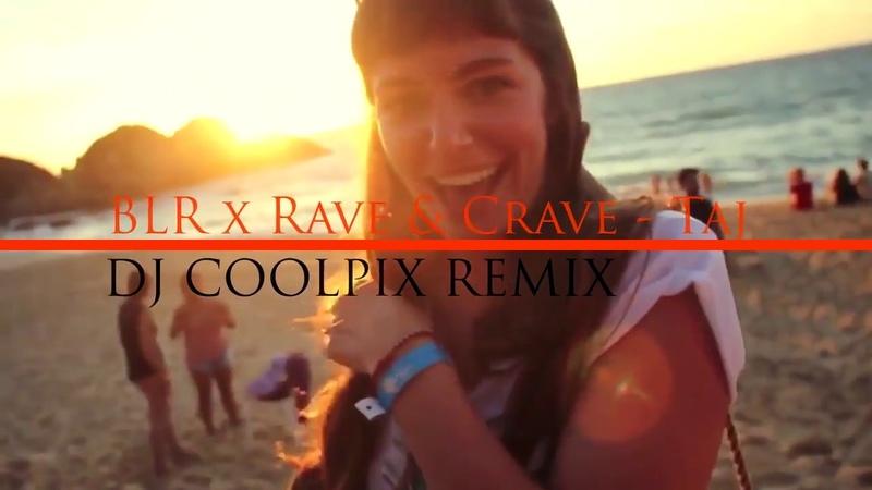 BLR x Rave Crave - Taj (Dj Coolpix Remix) 2018