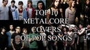 Top 10 Metalcore Covers of Pop Songs