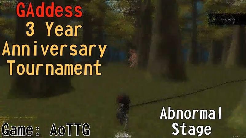 [AoTTG] Abnormal Stage - GAddess 3 Year Anniversary Tournament