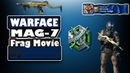 Warface ● MAG‐7 ● Frag Movie by Негатив-