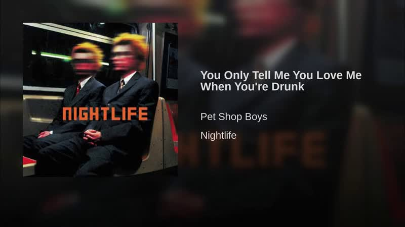 PET SHOP BOYS ◄► You Only Tell Me You Love Me When Youre Drunk