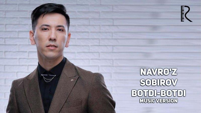 Navroz Sobirov - Botdi-botdi | Навруз Собиров - Ботди-ботди (music version)