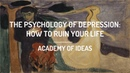 The Psychology of Depression How to Ruin Your Life