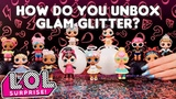 LOL Surprise! How Do You Unbox LOL Surprise! Glam Glitter