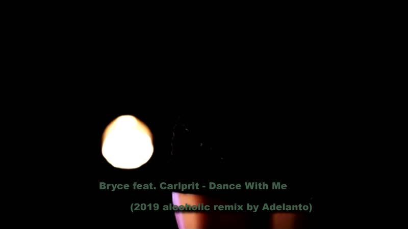 Bryce feat. Carlprit - Dance With Me (2019 alcoholic remix by Adelanto)