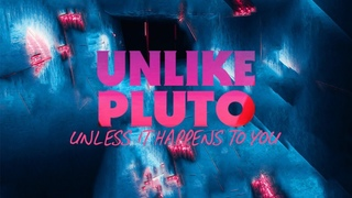 Unlike Pluto - Unless It Happens To You (Pluto Tapes)
